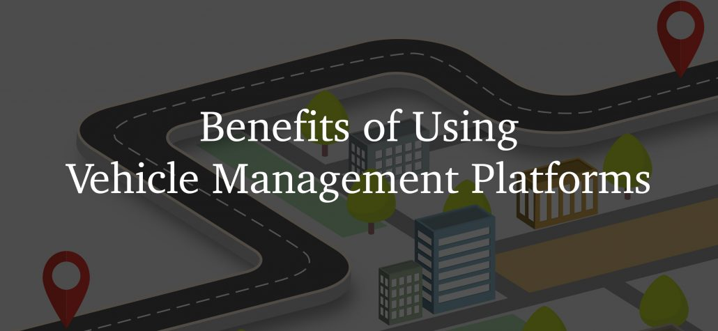 Benefits of Using Vehicle Management Platforms